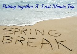 How to Put Together a Last-Minute Spring Break Trip